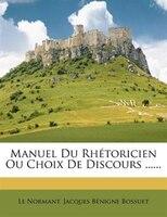 Manuel Du Rhétoricien Ou Choix De Discours ......