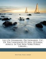 List Of Grammars, Dictionaries, Etc. Of The Languages Of Asia, Oceania, Africa, In The New York Public Library...