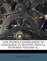 Los Padres Candelarios In Colombia: O Apuntes Para La Historia, Volume 4...
