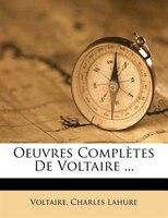 Oeuvres Complètes De Voltaire ...