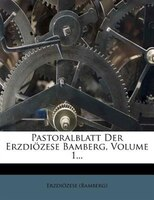 Pastoralblatt Der Erzdiözese Bamberg, Volume 1...
