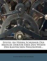 Epistel An Herrn Schubaur Der Medicin Doktor Über Den Werth Der Kantischen Philosophie...