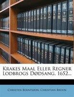 Krakes Maal Eller Regner Lodbrogs Dødsang, 1652...