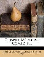 Crispin, Médecin,: Comédie,...