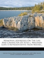 Memorial Addresses On The Life And Character Of Seth L. Milliken: (late A Representative From Maine)...