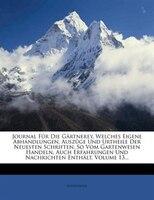 Journal Für Die Gärtnerey, Welches Eigene Abhandlungen, Auszüge Und Urtheile Der Neuesten Schriften, So Vom