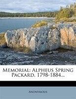 Memorial: Alpheus Spring Packard, 1798-1884...