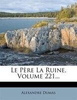 Le Père La Ruine, Volume 221...