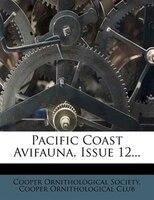 Pacific Coast Avifauna, Issue 12...