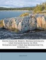 Medicinische Briefe: Beobachtungen Und Erfahrungen In Der Wissenschaft Und Am Krankenbette, Volume 2...