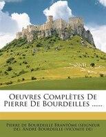 Oeuvres Complètes De Pierre De Bourdeilles ......