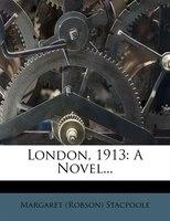 London, 1913: A Novel...