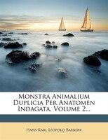 Monstra Animalium Duplicia Per Anatomen Indagata, Volume 2...