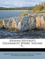 Johann Nestroy's Gesammelte Werke, Volume 9...