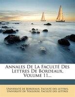 Annales De La Faculté Des Lettres De Bordeaux, Volume 11...