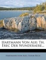 Hartmann Von Aue: Th. Êrec Der Wunderaere...