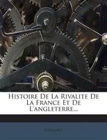 Histoire De La Rivalite De La France Et De L'angleterre...