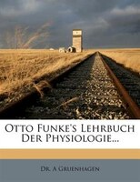 Otto Funke's Lehrbuch Der Physiologie...