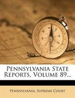 Pennsylvania State Reports, Volume 89...