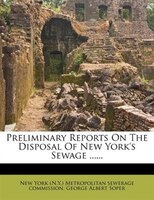 Preliminary Reports On The Disposal Of New York's Sewage ......