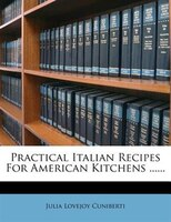 Practical Italian Recipes For American Kitchens ......