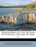 Proceedings Of The Section Of Sciences, Volume 10, Part 1...