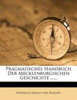 Pragmatisches Handbuch Der Mecklenburgischen Geschichte ......