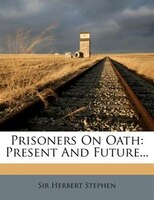 Prisoners On Oath: Present And Future...