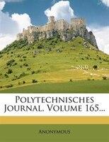 Polytechnisches Journal, Volume 165...
