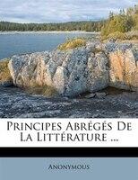 Principes Abrégés De La Littérature ...