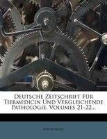 Deutsche Zeitschrift Für Tiermedicin Und Vergleichende Pathologie, Volumes 21-22...