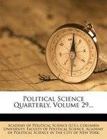 Political Science Quarterly, Volume 29...