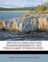 Deutsch-griechisches Handworterbuch: Mit Perlschrift Stereotijpirt...