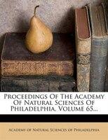 Proceedings Of The Academy Of Natural Sciences Of Philadelphia, Volume 65...