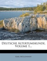 Deutsche Altertumskunde, Volume 1...