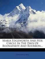 Maria Edgeworth And Her Circle In The Days Of Buonaparte And Bourbon...
