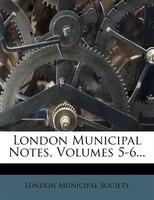 London Municipal Notes, Volumes 5-6...