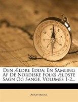 Den AEldre Edda: En Samling Af De Nordiske Folks AEldste Sagn Og Sange, Volumes 1-2...
