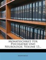 Monatsschrift Für Psychiatrie Und Neurologie, Volume 13...