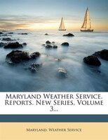 Maryland Weather Service. Reports. New Series, Volume 3...