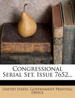 Congressional Serial Set, Issue 7652...