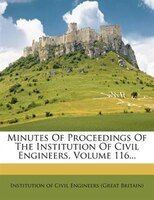 Minutes Of Proceedings Of The Institution Of Civil Engineers, Volume 116...