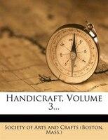 Handicraft, Volume 3...