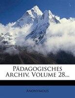 Pädagogisches Archiv, Volume 28...
