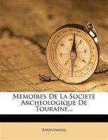 Memoires De La Societe Archeologique De Touraine...