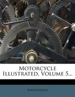 Motorcycle Illustrated, Volume 5...