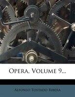 Opera, Volume 9...