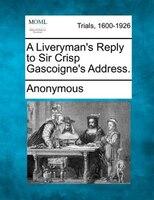 A Liveryman's Reply To Sir Crisp Gascoigne's Address.