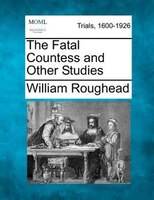 The Fatal Countess And Other Studies