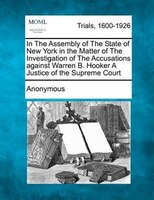 In The Assembly Of The State Of New York In The Matter Of The Investigation Of The Accusations Against Warren B. Hooker A Justice